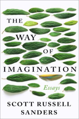 The Way of the Imagination: Essays by Scott Russell Sanders