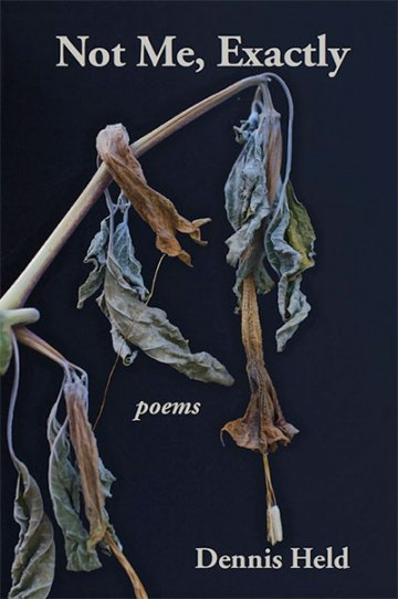 Not Me, Exactly: Poems by Dennis Held