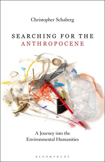 Searching for the Anthropocene: A Journey into the Environmental Humanities, by Christopher Schaberg