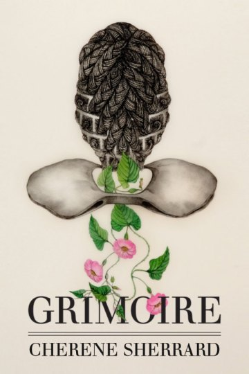 Grimoire: Poems by Cherene Sherrard