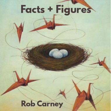 Facts and Figures, by Rob Carney