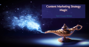 Content Marketing Strategy – 3 Secrets To Capture Its Awesome Magic