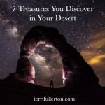 7 Priceless Treasures You Discover in Your Desert
