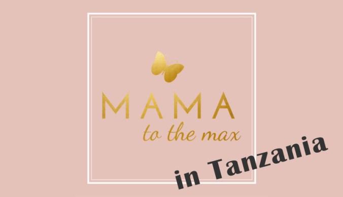 Mama to the Max in Tanzania
