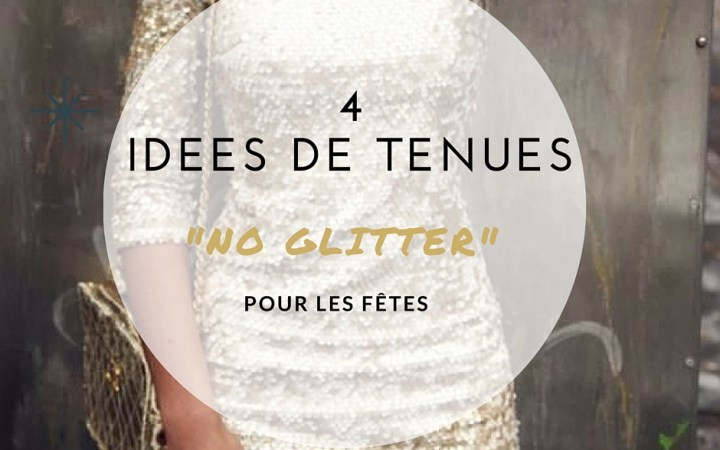 4 IDEES DE TENUES NO GLITTER POUR LES FETES