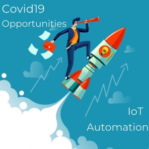 Opportunities for IoT and Automation in Covid Time