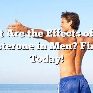 What Are the Effects of Low Testosterone in Men? Find Out Today!