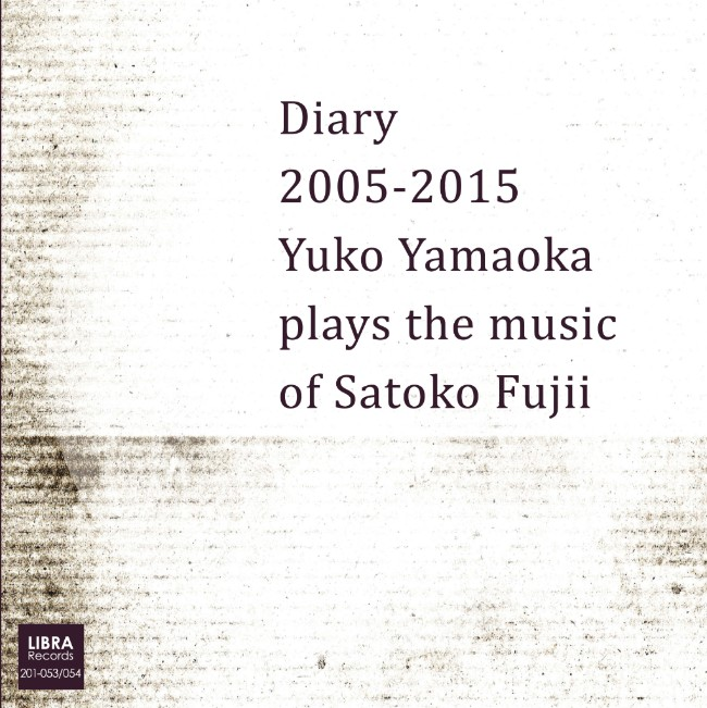 Fujii, Satoko / Yuko Yamaoka: Diary 2005-2015: Tuko Yamaoka plays the music of Satoko Fujii [2 CDs] (Libra)