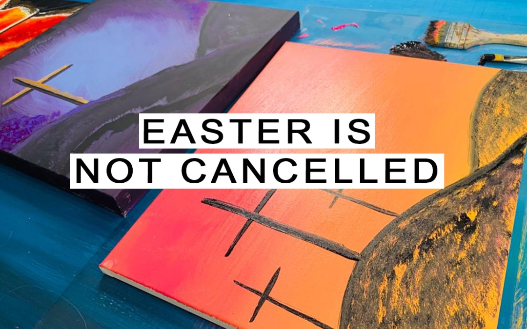 Easter is not Cancelled!