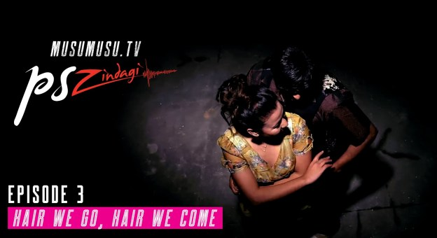 P. S. Zindagi S01E03: HAIR WE GO, HAIR WE COME