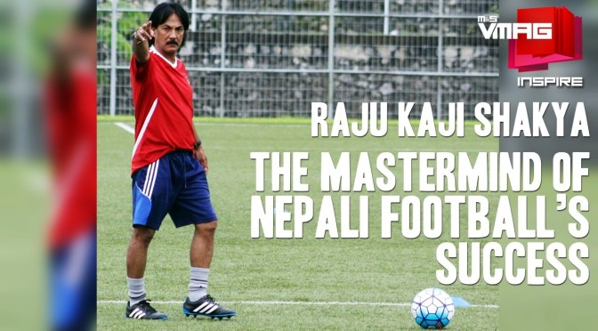 M&S INSPIRE: The Mastermind of Nepali Football's Success – Raju Kaji Shakya