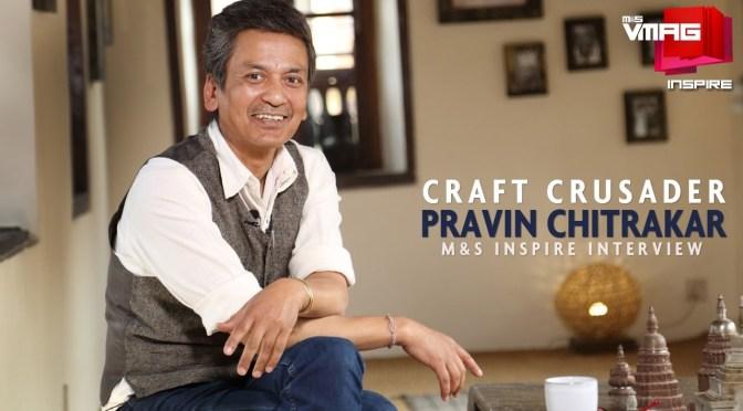 M&S INSPIRE: CRAFT CRUSADER PRAVIN CHITRAKAR