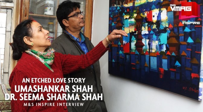 M&S INSPIRE: An Etched Love Story of Umashankar Shah & Dr Seema Sharma Shah