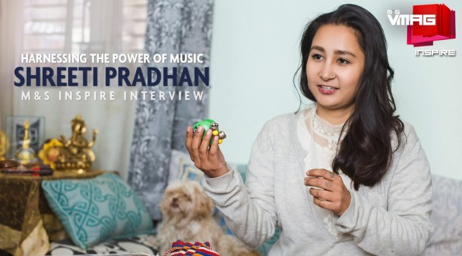 M&S INSPIRE: Harnessing the Power of Music – Shreeti Pradhan