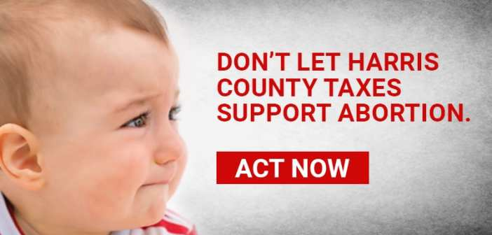 URGENT: Harris County to force Pro-Lifers to fund abortion lobbying