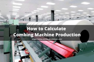 How to Calculate Combing Machine Production