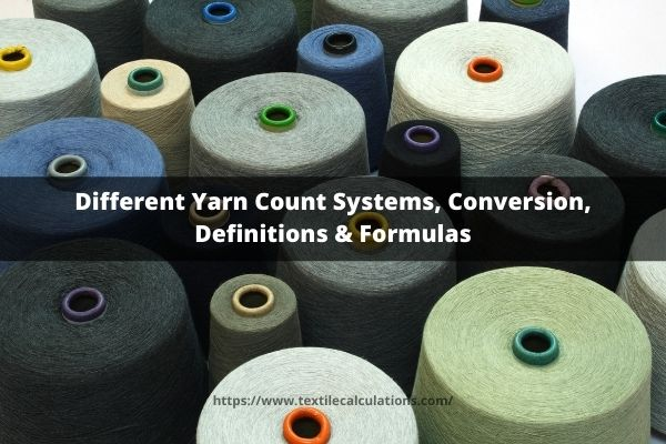 Different Yarn Count Systems, Conversion, Definitions & Formulas