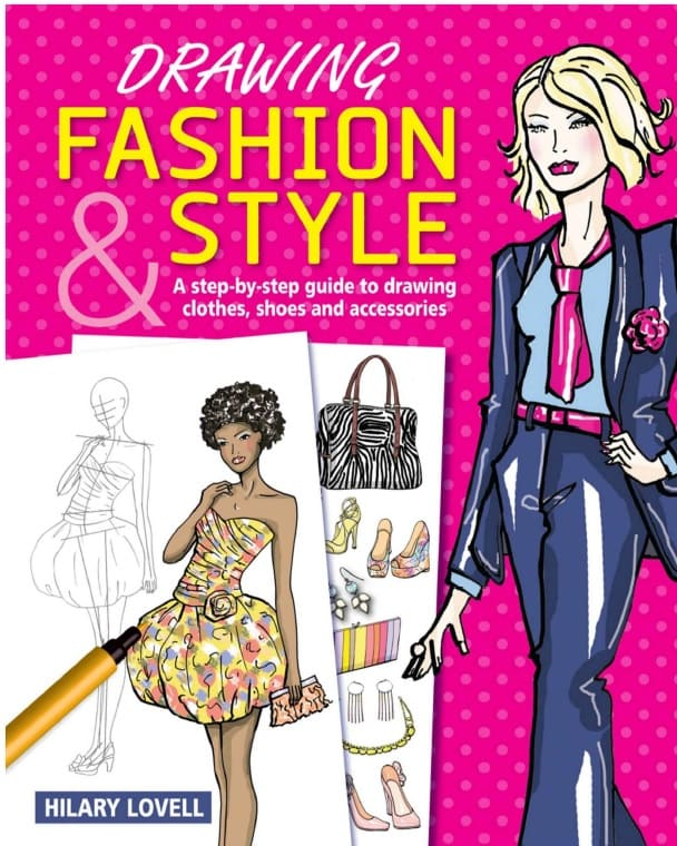 Drawing Fashion & Style A Step-by-Step Guide to Drawing Clothes, Shoes and Accessories