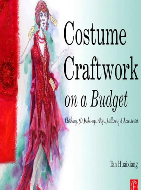 Costume Craftwork on a Budget- Clothing, 3-D Makeup, Wigs, Millinery & Accessories