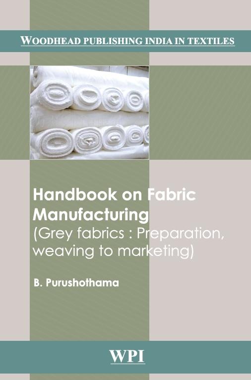 Handbook on Fabric Manufacturing_ Grey Fabrics_ Preparation, Weaving to Marketing