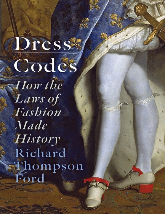 Dress Codes_ How the Laws of Fashion Made History