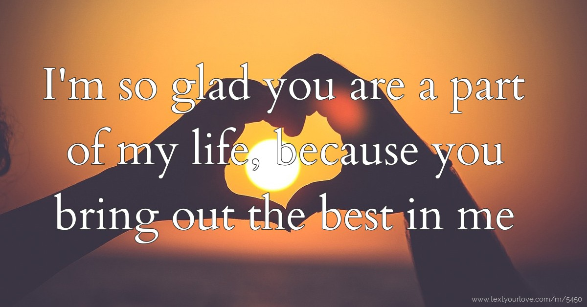 I'm so glad you are a part of my life. because you... | Text Message by +2347039594998