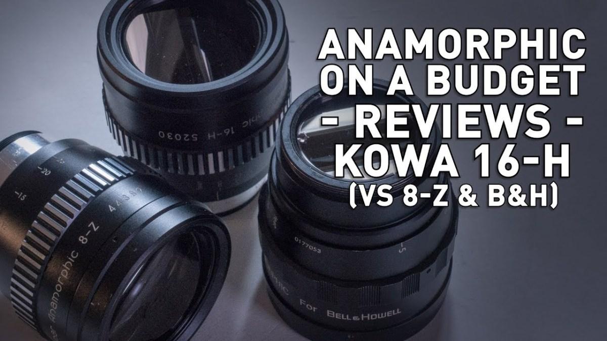 Anamorphic on a Budget - Kowa 16-H (vs 8-Z & B&H)