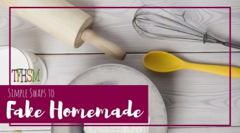 Simple Swaps and secrets to Fake Homemade