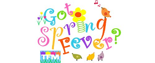 TFM's Got Spring Fever