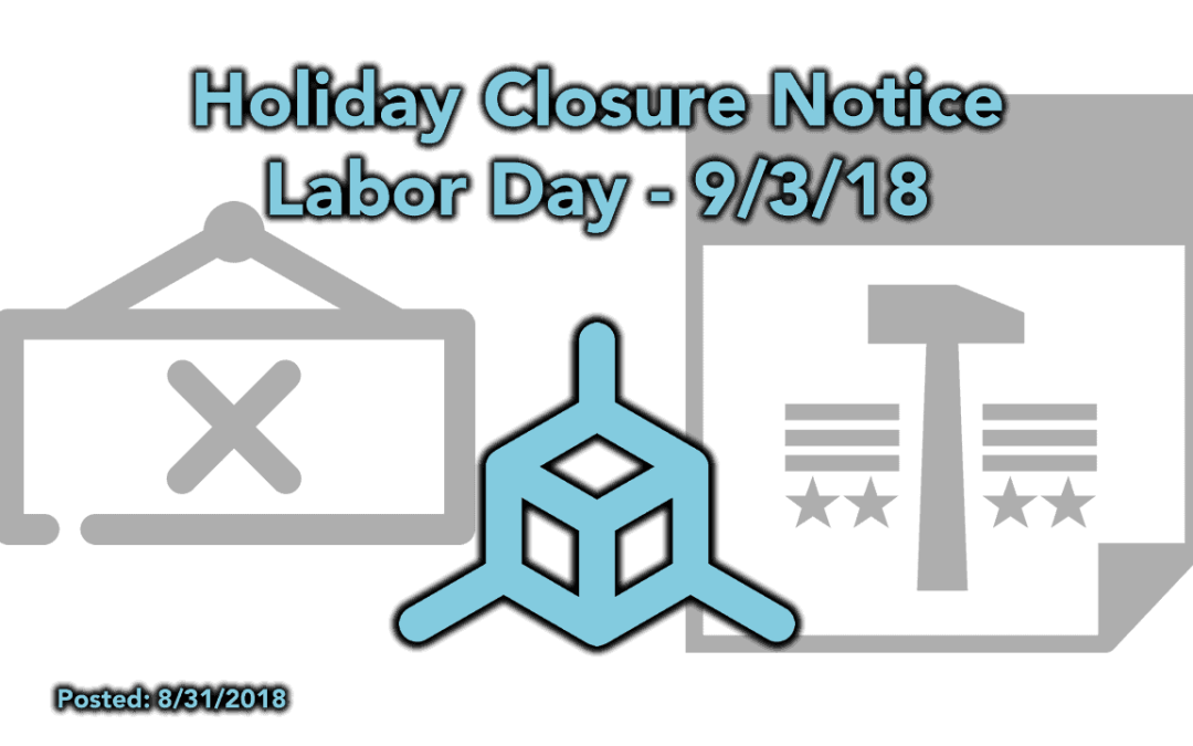 Holiday Closure Notice – Labor Day 9/3/18