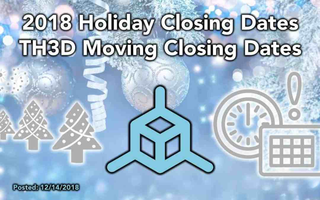 TH3D 2018 Wrap-Up | Holiday & TH3D Moving Closing Dates – Merry Christmas & Happy New Year!