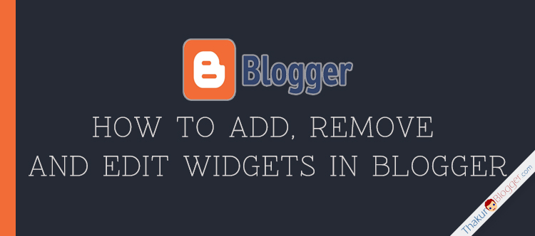 How to Remove and Add widget to blogger - Thakur Blogger