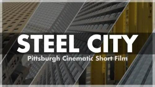 Steel City: Pittsburgh Cinematic Short Film