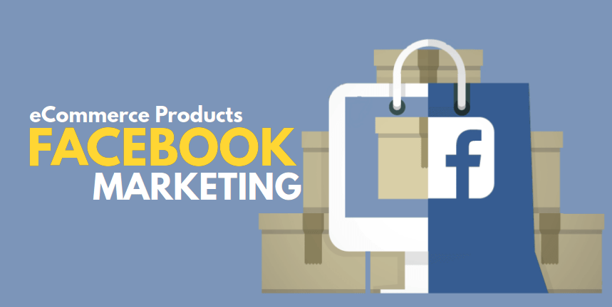 11 Expert Tips On Marketing Ecommerce Products On Facebook