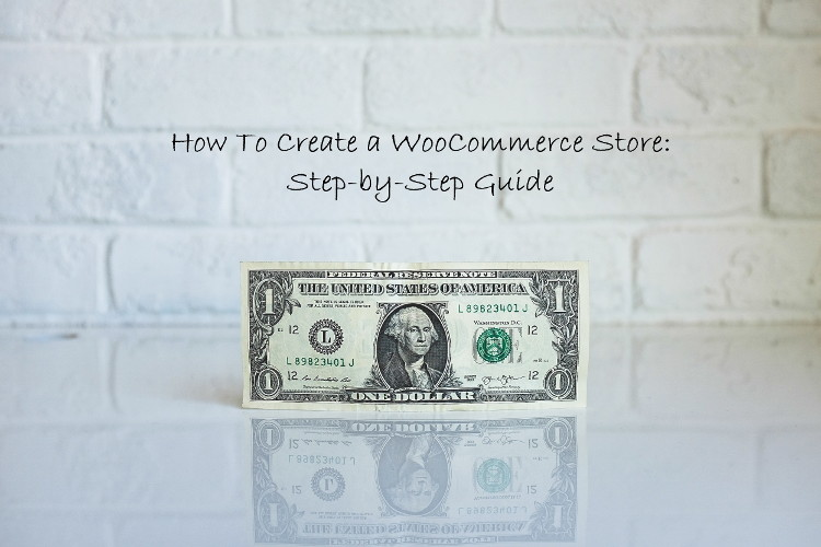 Step-By-Step Guide To Create A WooCommerce Online Store