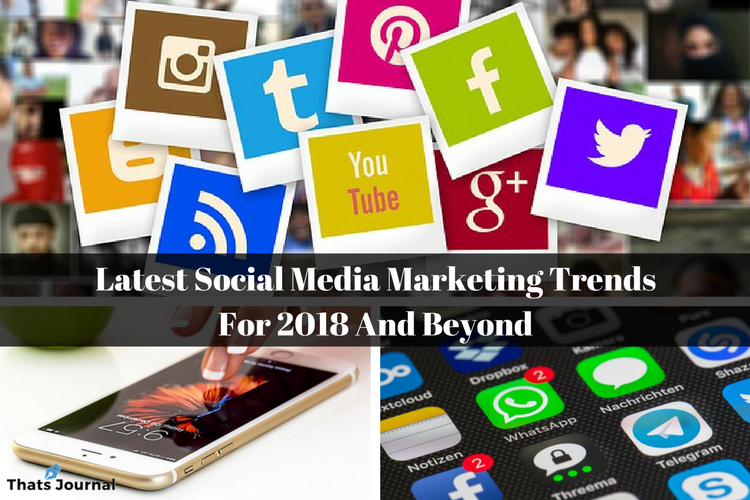 Latest Social Media Marketing Trends For 2018 And Beyond