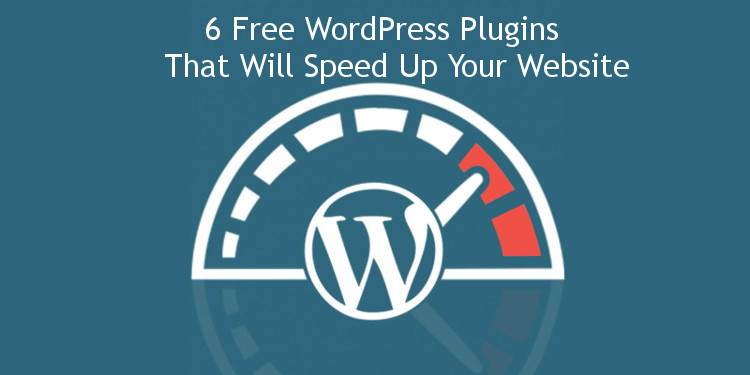 6 Free WordPress Plugins That Will Speed Up Your Website