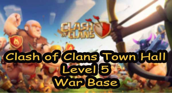 Top 10 Clash of Clans Town Hall 5 War Base