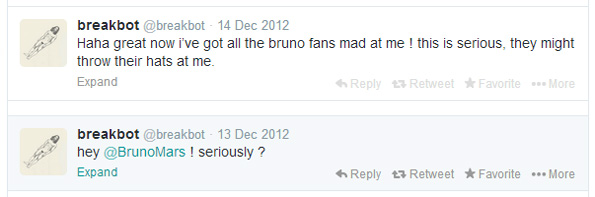 @BrunoMars  ! seriously ? Haha great now i've got all the bruno fans mad at me ! this is serious, they might throw their hats at me.