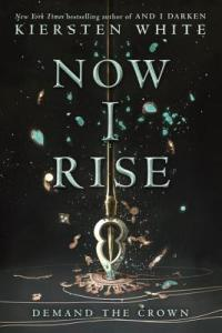 Now I Rise by Kiersten White