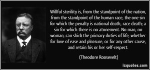 quote-willful-sterility-is-from-the-standpoint-of-the-nation-from-the-standpoint-of-the-human-race-the-theodore-roosevelt-350208