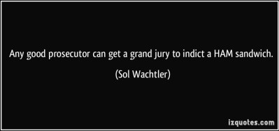 quote-any-good-prosecutor-can-get-a-grand-jury-to-indict-a-ham-sandwich-sol-wachtler-311545