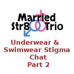 Married Str8 Trio – Underwear & Swimwear Stigma Chat Part 2