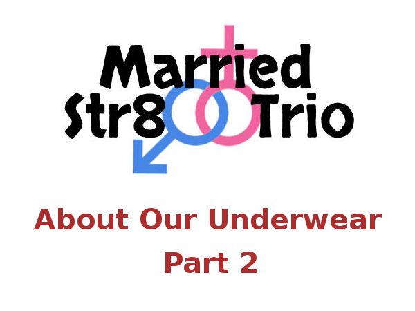 Married Str8 Trio - About Our Underwear: Part 2