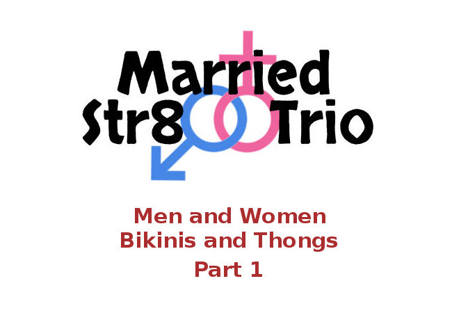 Married Str8 Trio - Men Women Bikinis Thongs Part 1