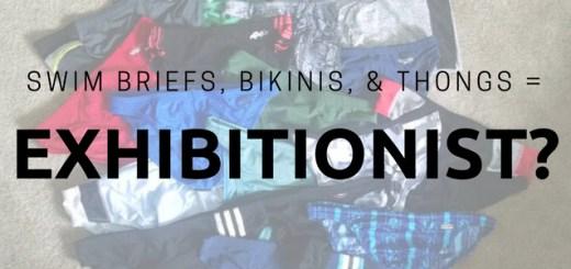 Swim Brief Bikinis Thongs Equal Exhibitionist?