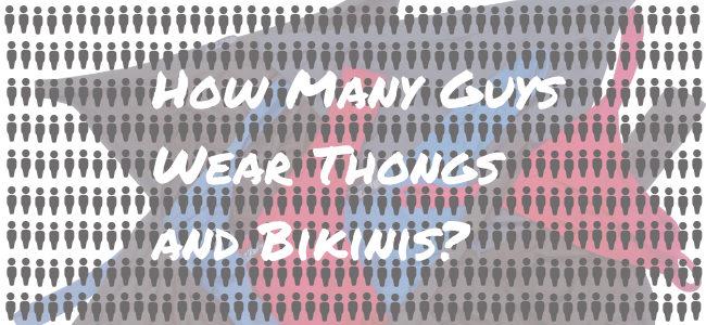 How many guys wear bikinis and thongs
