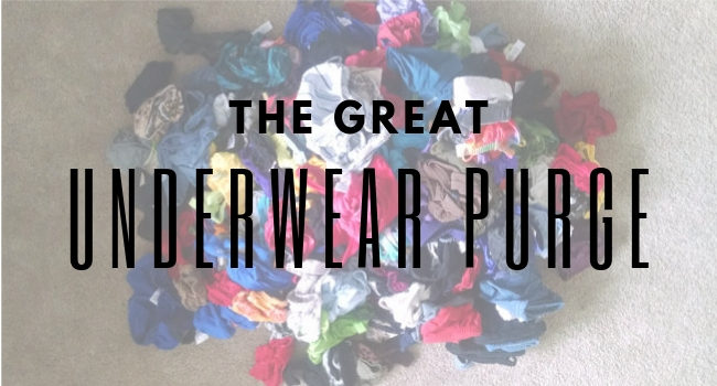 The Great Underwear Purge