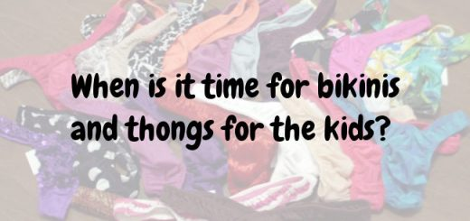 When is it time for bikinis and thongs for the kids?