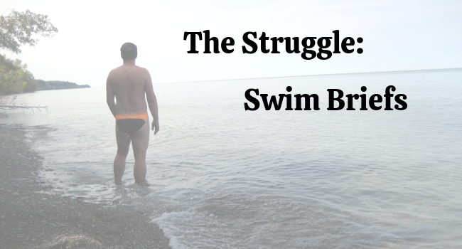 The Struggle: Swim Briefs